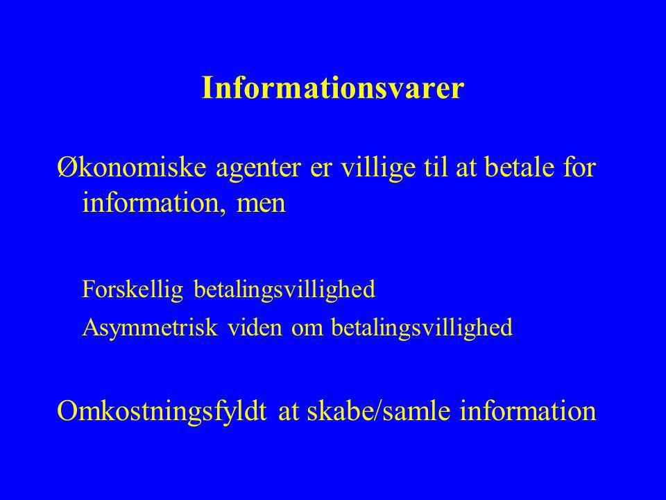 Informationsvarer Økonomiske agenter er villige til at betale for information, men Forskellig betalingsvillighed Asymmetrisk viden om betalingsvillighed Omkostningsfyldt at skabe/samle information