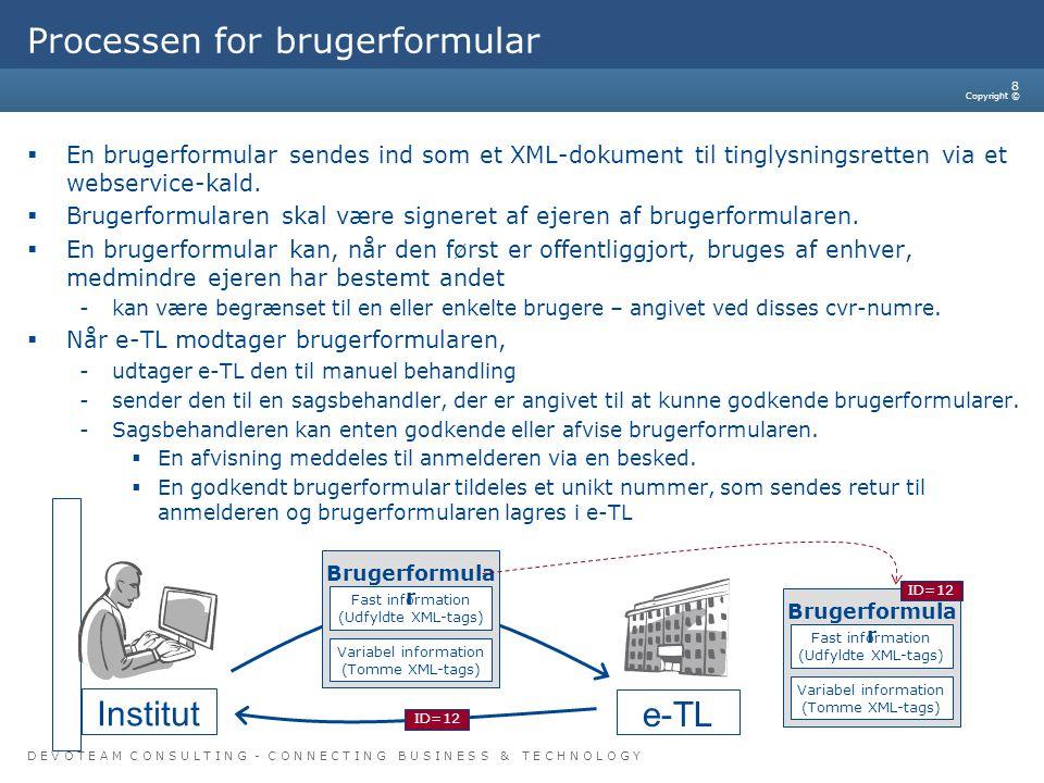 D E V O T E A M C O N S U L T I N G - C O N N E C T I N G B U S I N E S S & T E C H N O L O G Y Copyright © 8 Processen for brugerformular  En brugerformular sendes ind som et XML-dokument til tinglysningsretten via et webservice-kald.