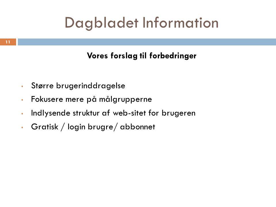 Dagbladet Information Vores forslag til forbedringer Større brugerinddragelse Fokusere mere på målgrupperne Indlysende struktur af web-sitet for brugeren Gratisk / login brugre/ abbonnet 11