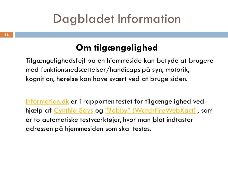 Dagbladet Information Om tilgængelighed Tilgængelighedsfejl på en hjemmeside kan betyde at brugere med funktionsnedsættelser/handicaps på syn, motorik, kognition, hørelse kan have svært ved at bruge siden.