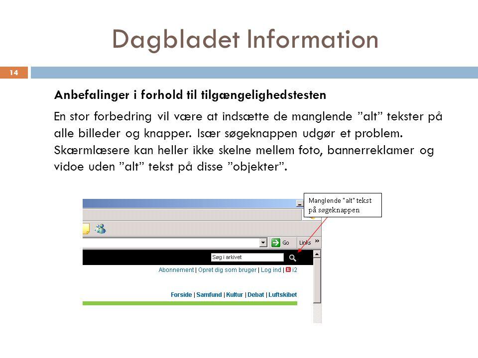 Dagbladet Information Anbefalinger i forhold til tilgængelighedstesten En stor forbedring vil være at indsætte de manglende alt tekster på alle billeder og knapper.