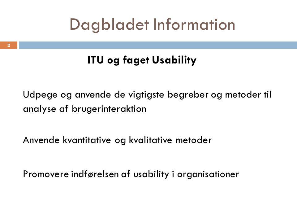Dagbladet Information ITU og faget Usability Udpege og anvende de vigtigste begreber og metoder til analyse af brugerinteraktion Anvende kvantitative og kvalitative metoder Promovere indførelsen af usability i organisationer 2