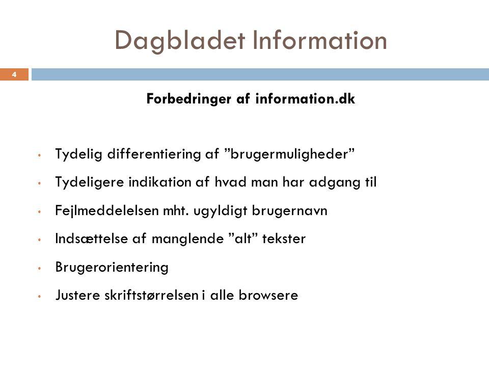 Dagbladet Information Forbedringer af information.dk Tydelig differentiering af brugermuligheder Tydeligere indikation af hvad man har adgang til Fejlmeddelelsen mht.