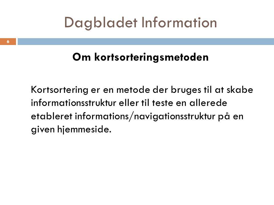 Dagbladet Information Om kortsorteringsmetoden Kortsortering er en metode der bruges til at skabe informationsstruktur eller til teste en allerede etableret informations/navigationsstruktur på en given hjemmeside.