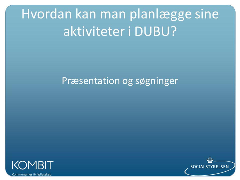 Hvordan kan man planlægge sine aktiviteter i DUBU Præsentation og søgninger
