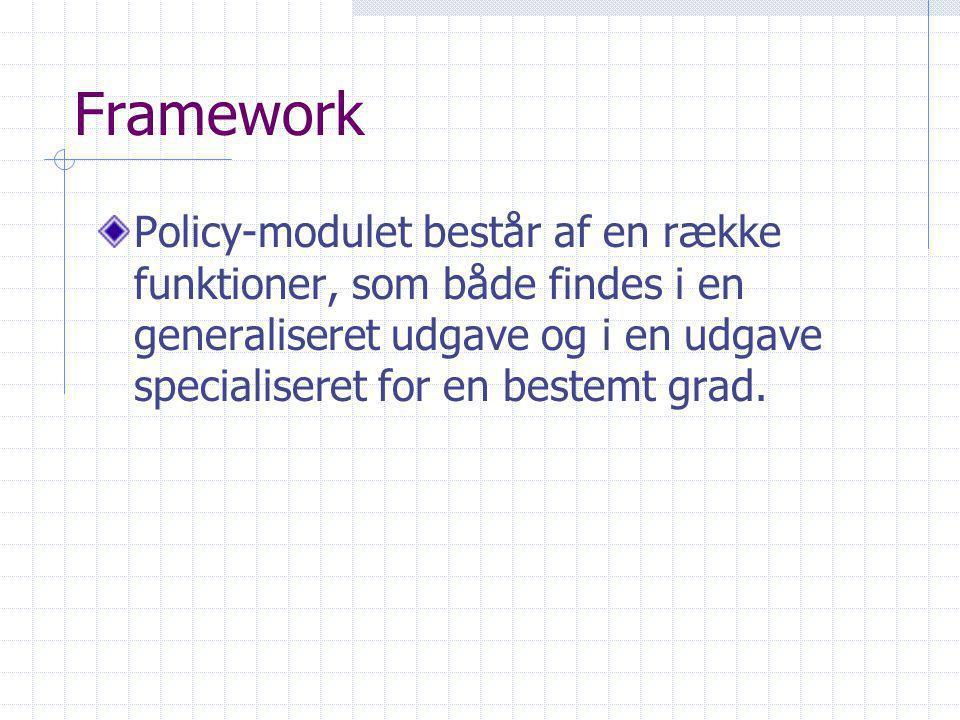 Framework Policy-modulet består af en række funktioner, som både findes i en generaliseret udgave og i en udgave specialiseret for en bestemt grad.