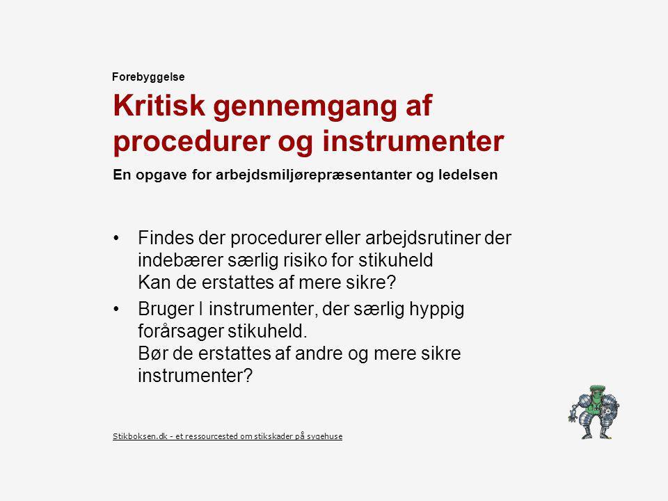 Kritisk gennemgang af procedurer og instrumenter Findes der procedurer eller arbejdsrutiner der indebærer særlig risiko for stikuheld Kan de erstattes af mere sikre.