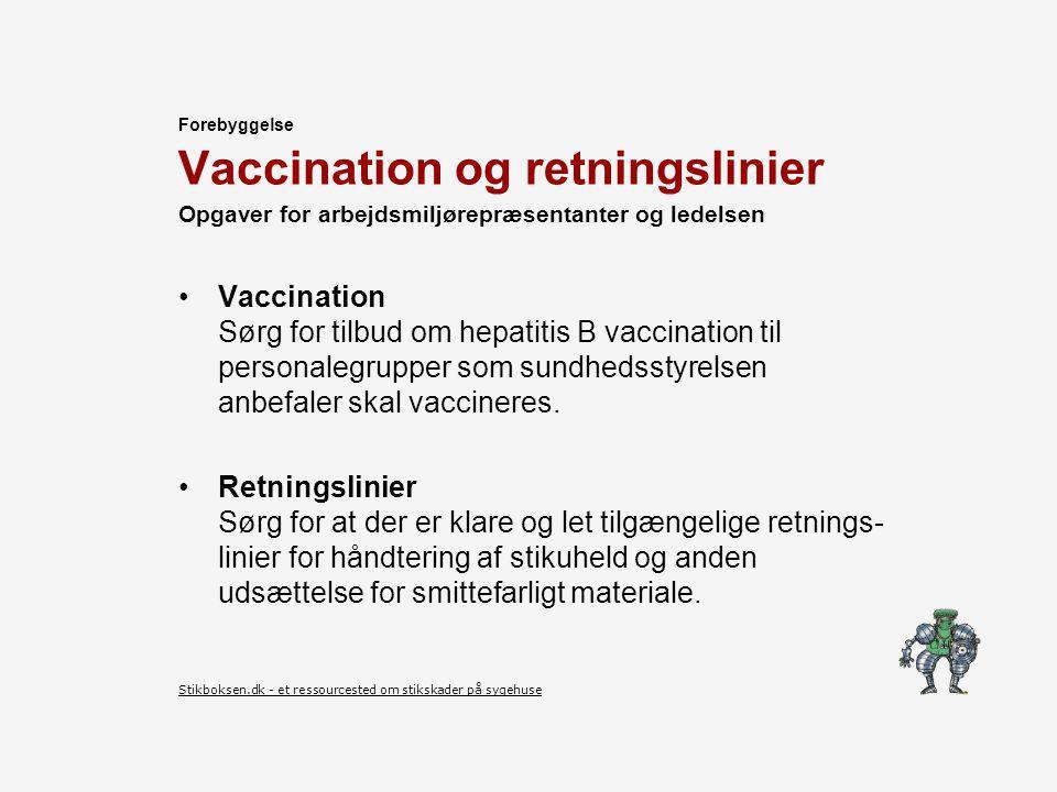 Vaccination og retningslinier Vaccination Sørg for tilbud om hepatitis B vaccination til personalegrupper som sundhedsstyrelsen anbefaler skal vaccineres.