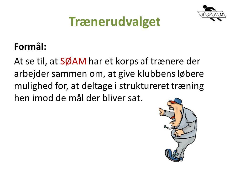Trænerudvalget Formål: At se til, at SØAM har et korps af trænere der arbejder sammen om, at give klubbens løbere mulighed for, at deltage i struktureret træning hen imod de mål der bliver sat.