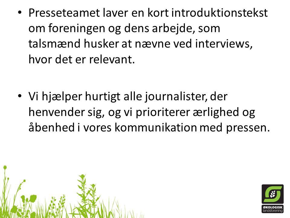Presseteamet laver en kort introduktionstekst om foreningen og dens arbejde, som talsmænd husker at nævne ved interviews, hvor det er relevant.