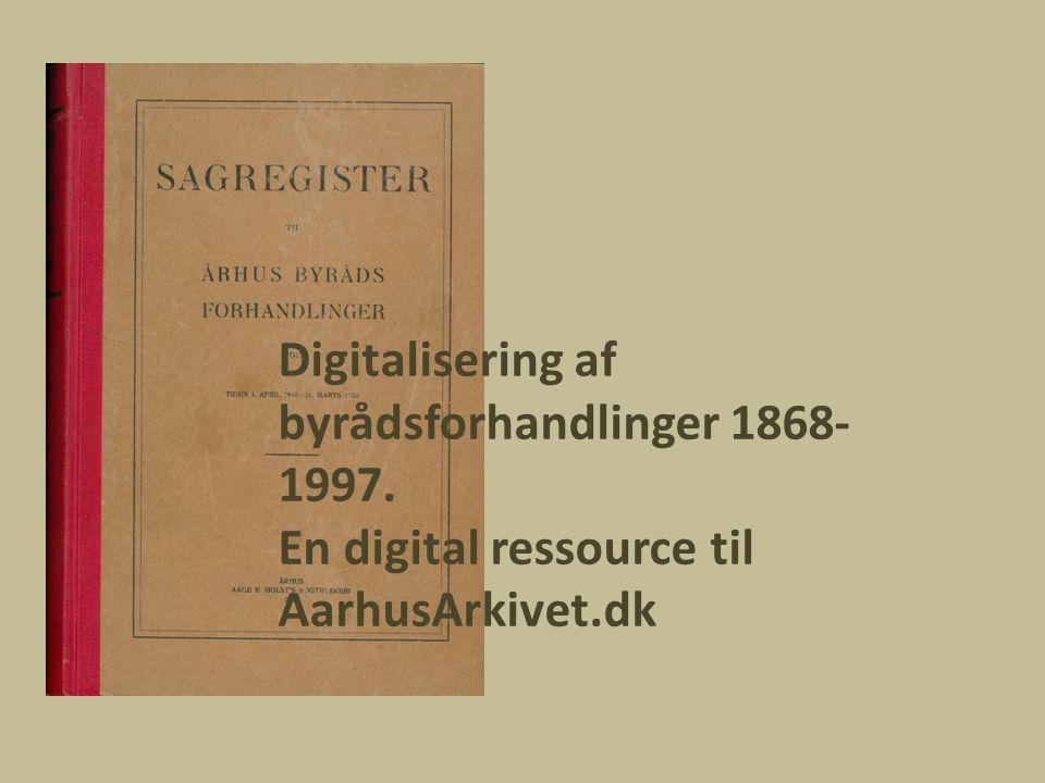 Digitalisering af byrådsforhandlinger 1868- 1997. En digital ressource til AarhusArkivet.dk