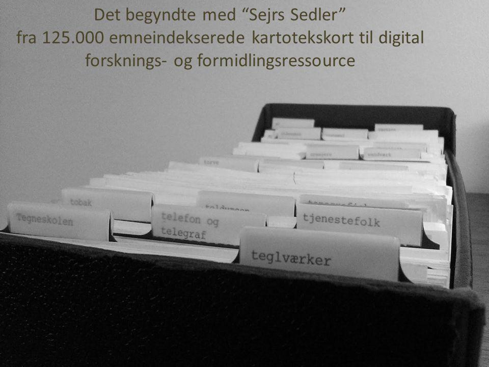 Det begyndte med Sejrs Sedler fra 125.000 emneindekserede kartotekskort til digital forsknings- og formidlingsressource