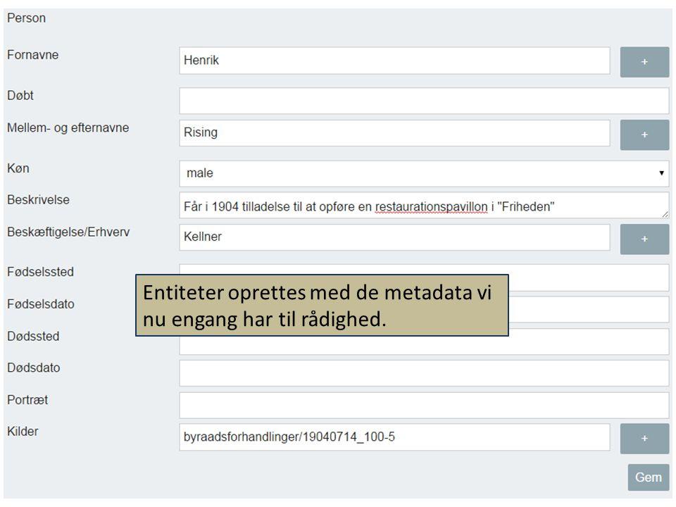 Entiteter oprettes med de metadata vi nu engang har til rådighed.