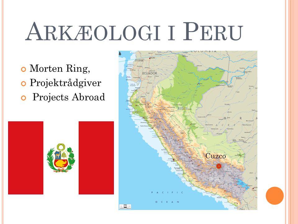 A RKÆOLOGI I P ERU Morten Ring, Projektrådgiver Projects Abroad Cuzco