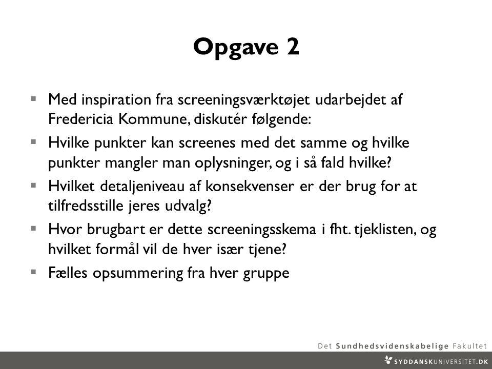 Opgave 2  Med inspiration fra screeningsværktøjet udarbejdet af Fredericia Kommune, diskutér følgende:  Hvilke punkter kan screenes med det samme og hvilke punkter mangler man oplysninger, og i så fald hvilke.