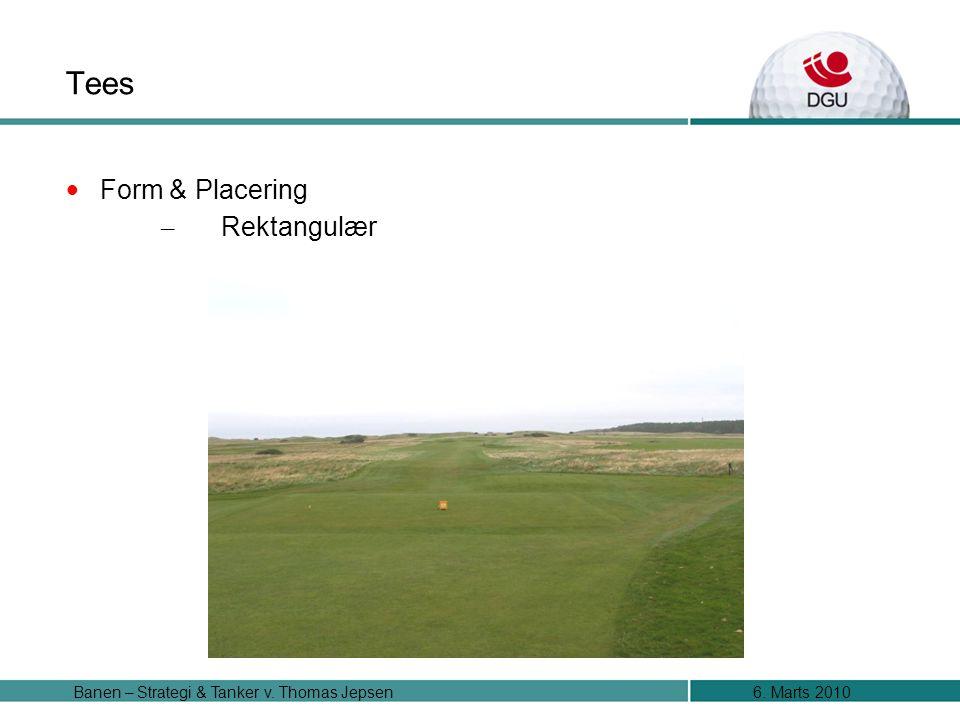6. Marts 2010Banen – Strategi & Tanker v. Thomas Jepsen Tees Form & Placering – Rektangulær