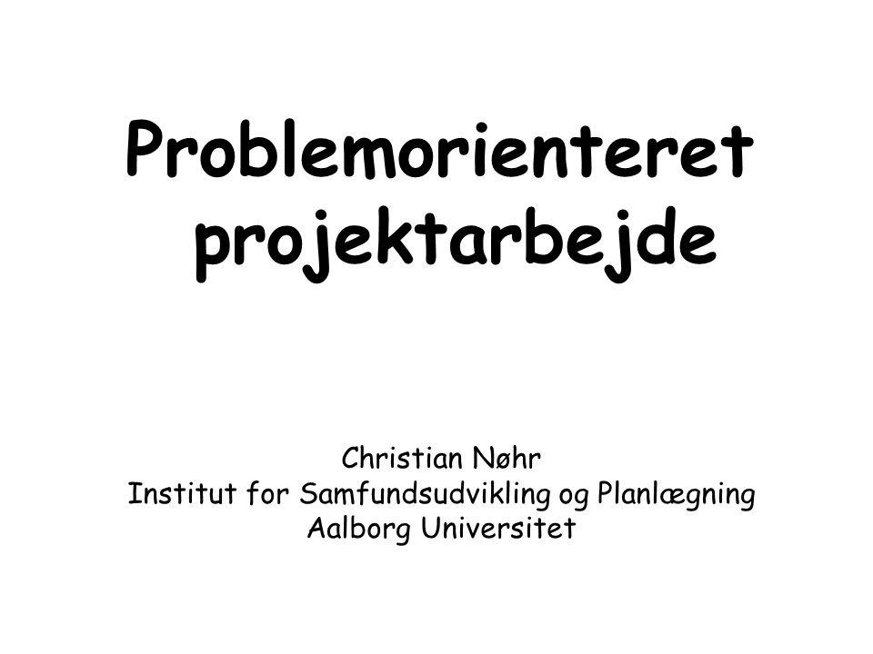 Problemorienteret projektarbejde Christian Nøhr Institut for Samfundsudvikling og Planlægning Aalborg Universitet