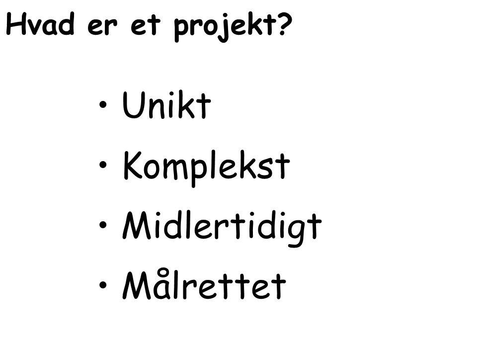 Hvad er et projekt? Unikt Komplekst Midlertidigt Målrettet