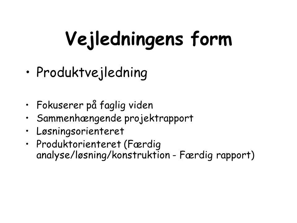 Vejledningens form Produktvejledning Fokuserer på faglig viden Sammenhængende projektrapport Løsningsorienteret Produktorienteret (Færdig analyse/løsn