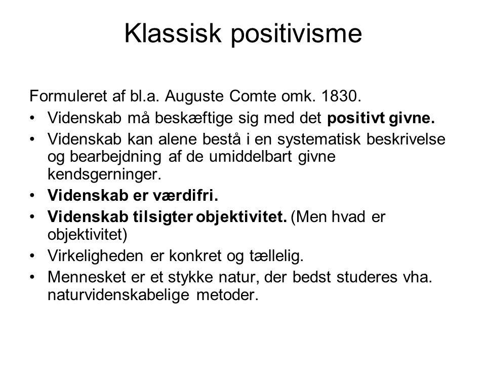Klassisk positivisme Formuleret af bl.a.Auguste Comte omk.