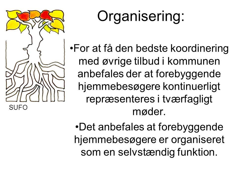 Organisering: For at få den bedste koordinering med øvrige tilbud i kommunen anbefales der at forebyggende hjemmebesøgere kontinuerligt repræsenteres i tværfagligt møder.