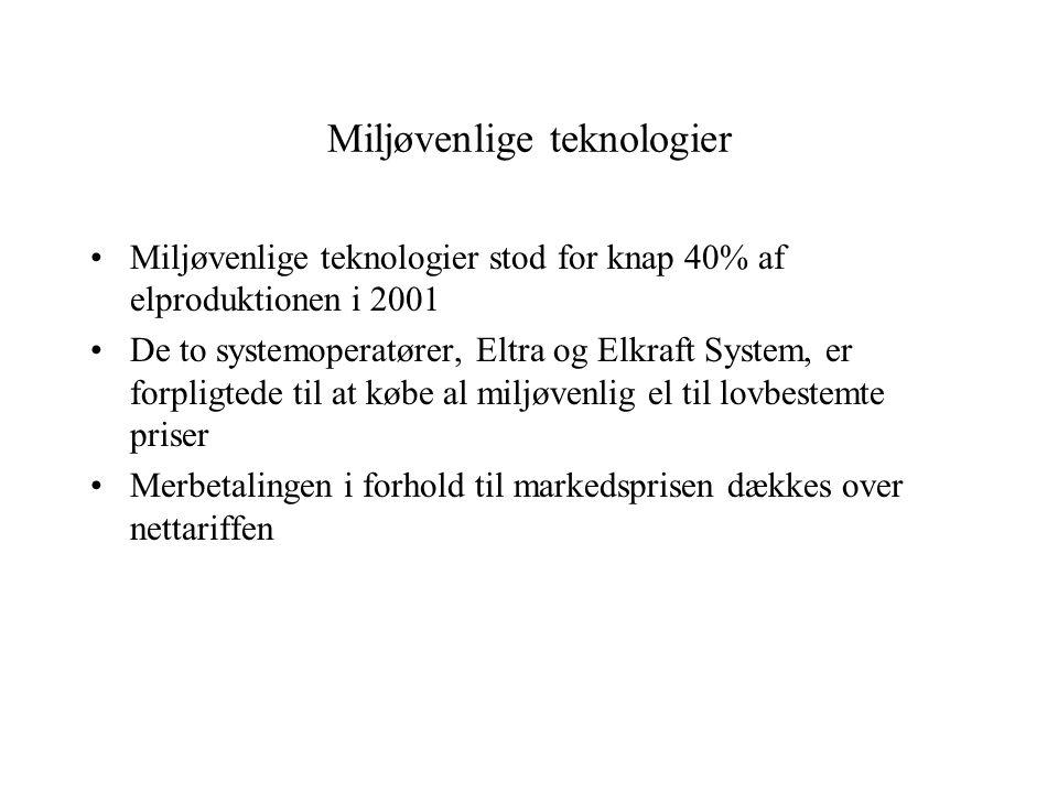 Miljøvenlige teknologier Miljøvenlige teknologier stod for knap 40% af elproduktionen i 2001 De to systemoperatører, Eltra og Elkraft System, er forpligtede til at købe al miljøvenlig el til lovbestemte priser Merbetalingen i forhold til markedsprisen dækkes over nettariffen