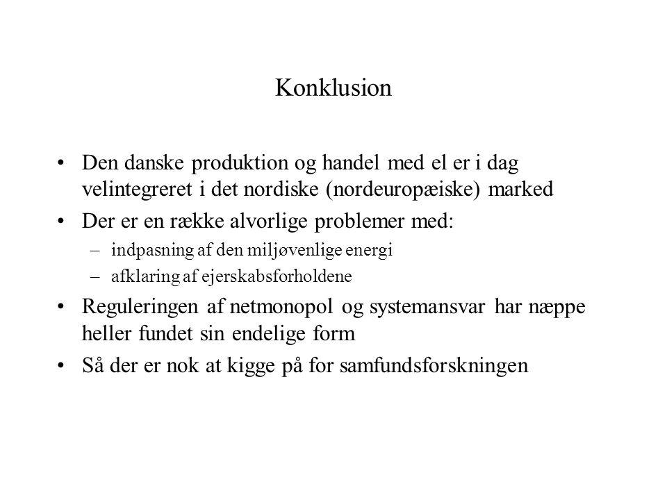 Konklusion Den danske produktion og handel med el er i dag velintegreret i det nordiske (nordeuropæiske) marked Der er en række alvorlige problemer med: –indpasning af den miljøvenlige energi –afklaring af ejerskabsforholdene Reguleringen af netmonopol og systemansvar har næppe heller fundet sin endelige form Så der er nok at kigge på for samfundsforskningen