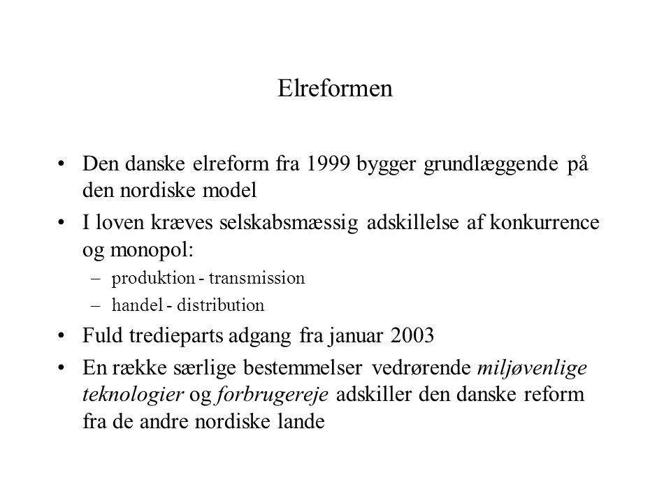 Elreformen Den danske elreform fra 1999 bygger grundlæggende på den nordiske model I loven kræves selskabsmæssig adskillelse af konkurrence og monopol: –produktion - transmission –handel - distribution Fuld tredieparts adgang fra januar 2003 En række særlige bestemmelser vedrørende miljøvenlige teknologier og forbrugereje adskiller den danske reform fra de andre nordiske lande