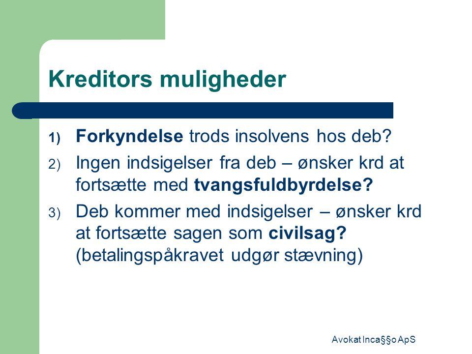 Avokat Inca§§o ApS Kreditors muligheder 1) Forkyndelse trods insolvens hos deb.