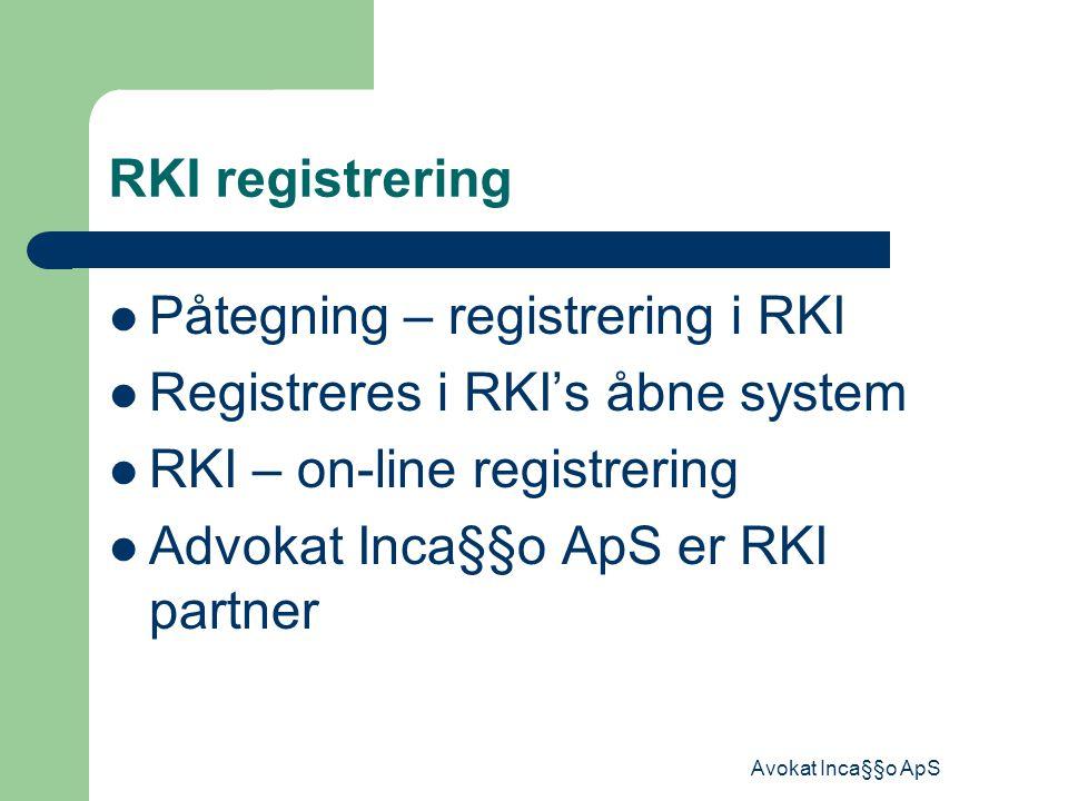 Avokat Inca§§o ApS RKI registrering Påtegning – registrering i RKI Registreres i RKI's åbne system RKI – on-line registrering Advokat Inca§§o ApS er RKI partner