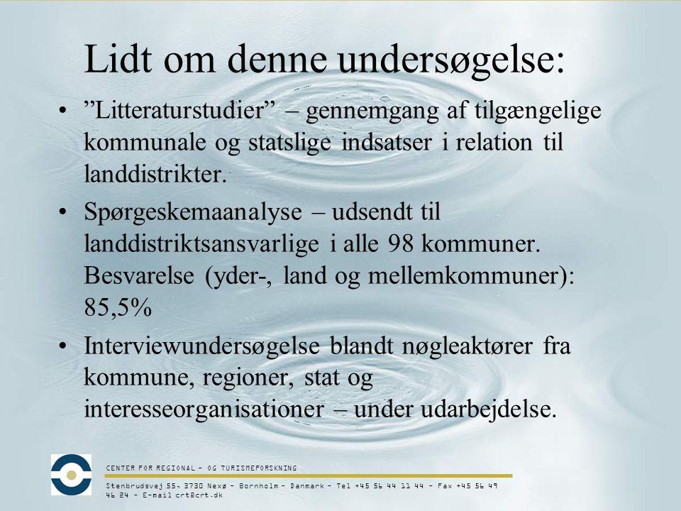 CENTER FOR REGIONAL - OG TURISMEFORSKNING Stenbrudsvej 55, 3730 Nexø - Bornholm - Danmark - Tel +45 56 44 11 44 - Fax +45 56 49 46 24 - E-mail crt@crt.dk Lidt om denne undersøgelse: Litteraturstudier – gennemgang af tilgængelige kommunale og statslige indsatser i relation til landdistrikter.