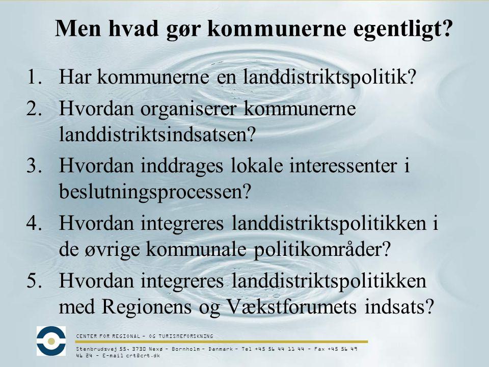 CENTER FOR REGIONAL - OG TURISMEFORSKNING Stenbrudsvej 55, 3730 Nexø - Bornholm - Danmark - Tel +45 56 44 11 44 - Fax +45 56 49 46 24 - E-mail crt@crt.dk 1.Har kommunerne en landdistriktspolitik.