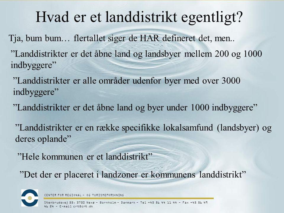 CENTER FOR REGIONAL - OG TURISMEFORSKNING Stenbrudsvej 55, 3730 Nexø - Bornholm - Danmark - Tel +45 56 44 11 44 - Fax +45 56 49 46 24 - E-mail crt@crt.dk Hvad er et landdistrikt egentligt.