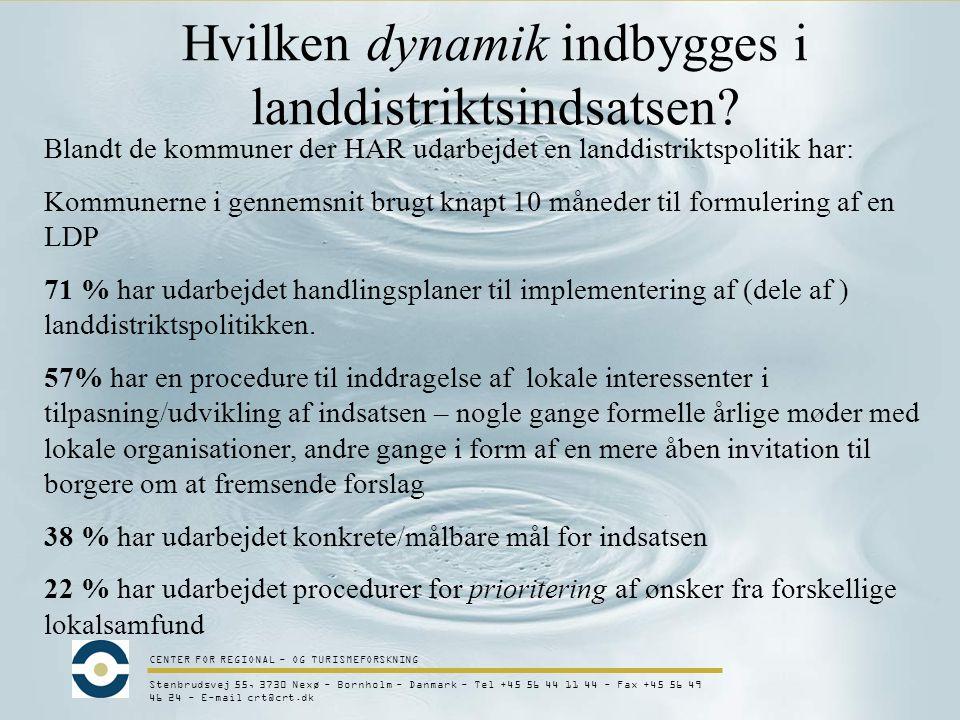 CENTER FOR REGIONAL - OG TURISMEFORSKNING Stenbrudsvej 55, 3730 Nexø - Bornholm - Danmark - Tel +45 56 44 11 44 - Fax +45 56 49 46 24 - E-mail crt@crt.dk Hvilken dynamik indbygges i landdistriktsindsatsen.