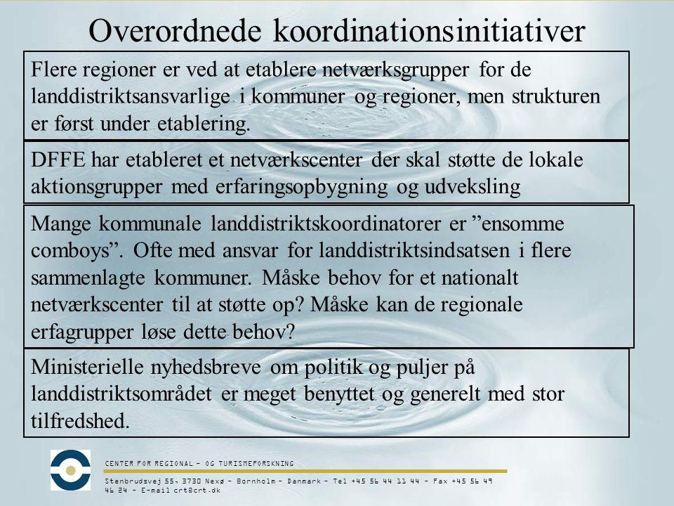 CENTER FOR REGIONAL - OG TURISMEFORSKNING Stenbrudsvej 55, 3730 Nexø - Bornholm - Danmark - Tel +45 56 44 11 44 - Fax +45 56 49 46 24 - E-mail crt@crt.dk Overordnede koordinationsinitiativer Flere regioner er ved at etablere netværksgrupper for de landdistriktsansvarlige i kommuner og regioner, men strukturen er først under etablering.