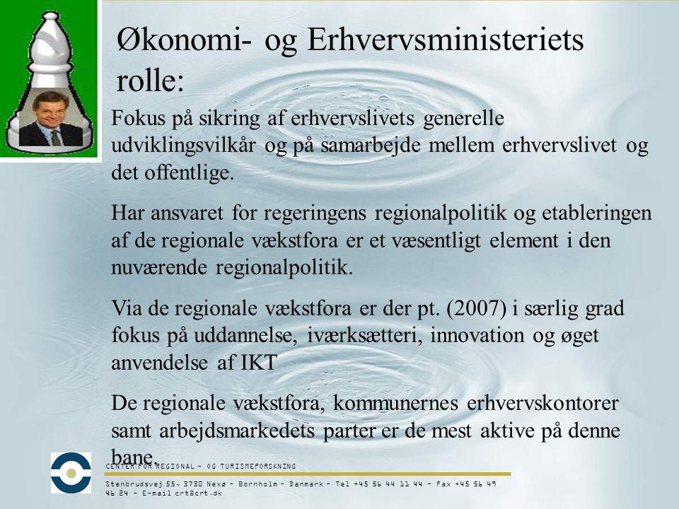 CENTER FOR REGIONAL - OG TURISMEFORSKNING Stenbrudsvej 55, 3730 Nexø - Bornholm - Danmark - Tel +45 56 44 11 44 - Fax +45 56 49 46 24 - E-mail crt@crt.dk Økonomi- og Erhvervsministeriets rolle: Fokus på sikring af erhvervslivets generelle udviklingsvilkår og på samarbejde mellem erhvervslivet og det offentlige.
