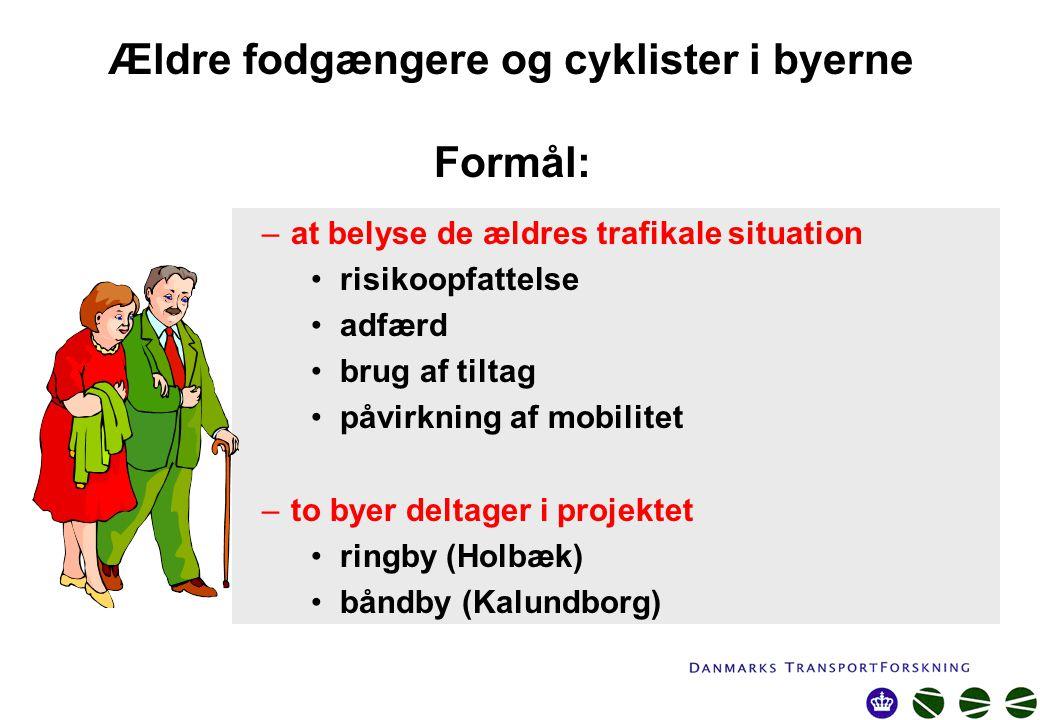 Ældre fodgængere og cyklister i byerne Formål: –at belyse de ældres trafikale situation risikoopfattelse adfærd brug af tiltag påvirkning af mobilitet –to byer deltager i projektet ringby (Holbæk) båndby (Kalundborg)