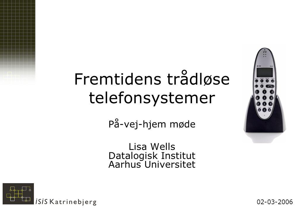 02-03-2006 Fremtidens trådløse telefonsystemer På-vej-hjem møde Lisa Wells Datalogisk Institut Aarhus Universitet