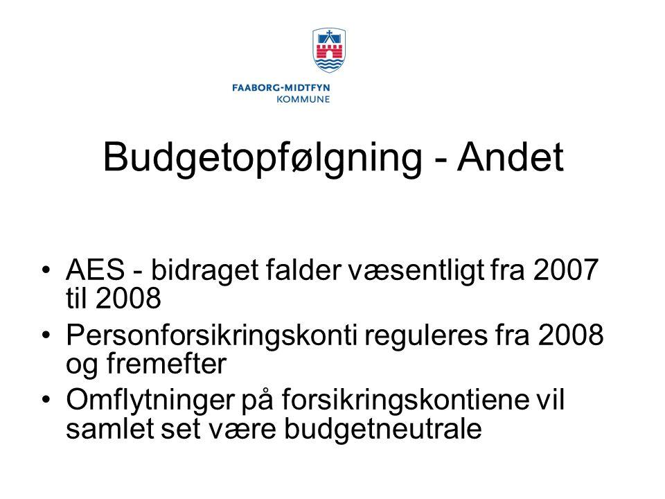Budgetopfølgning - Andet AES - bidraget falder væsentligt fra 2007 til 2008 Personforsikringskonti reguleres fra 2008 og fremefter Omflytninger på forsikringskontiene vil samlet set være budgetneutrale