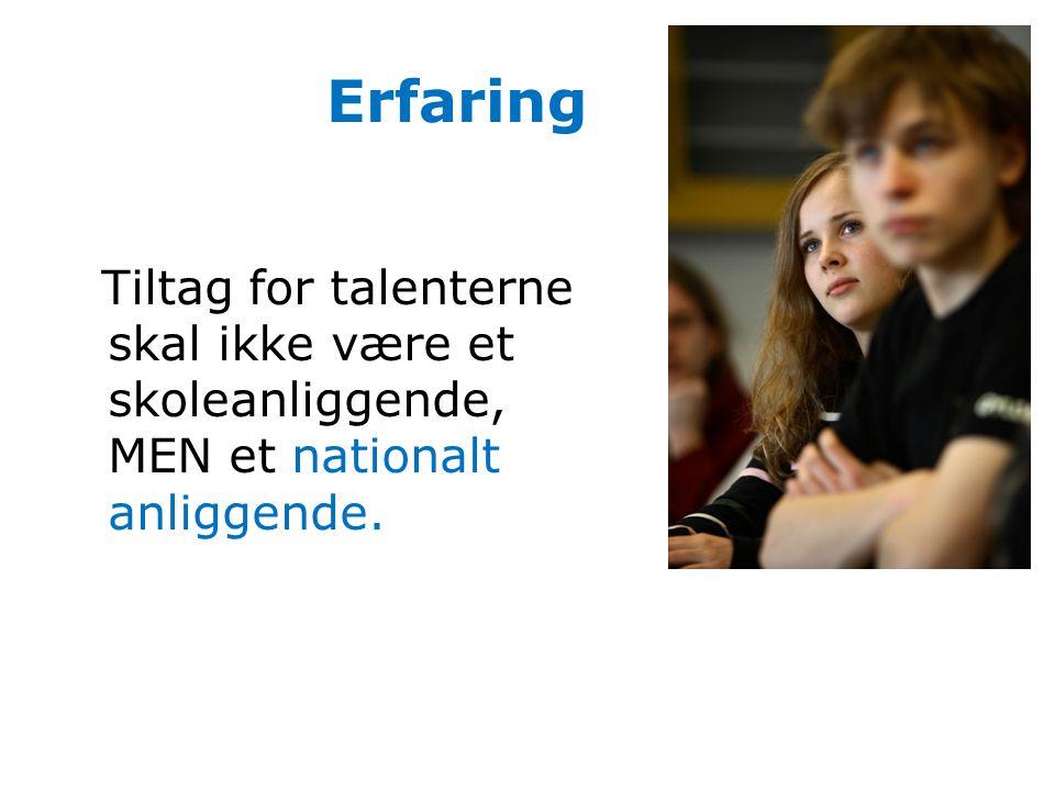 Erfaring Tiltag for talenterne skal ikke være et skoleanliggende, MEN et nationalt anliggende.