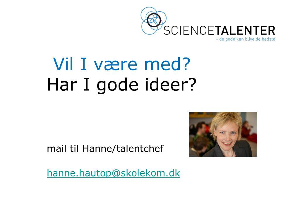 Vil I være med Har I gode ideer mail til Hanne/talentchef hanne.hautop@skolekom.dk