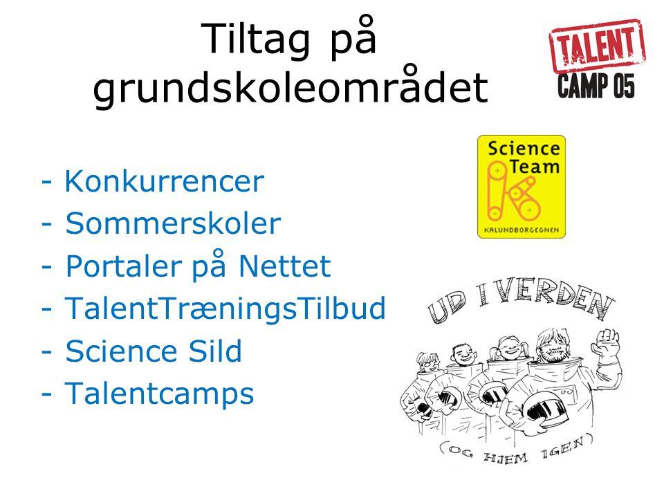 Tiltag på grundskoleområdet - Konkurrencer -Sommerskoler -Portaler på Nettet -TalentTræningsTilbud -Science Sild -Talentcamps