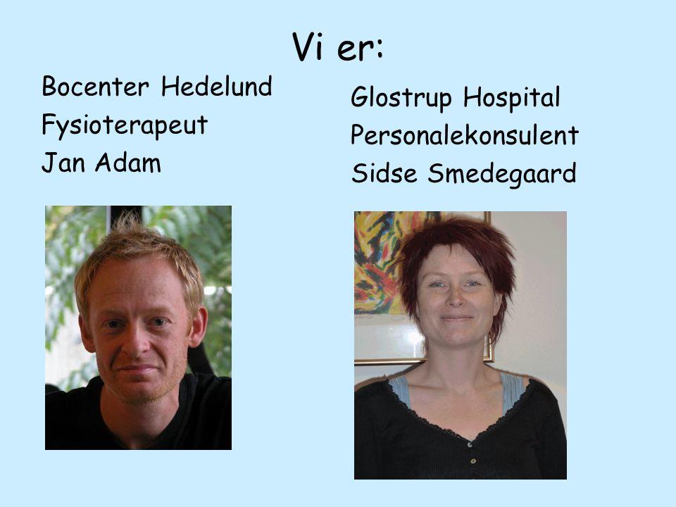 Vi er: Bocenter Hedelund Fysioterapeut Jan Adam Glostrup Hospital Personalekonsulent Sidse Smedegaard