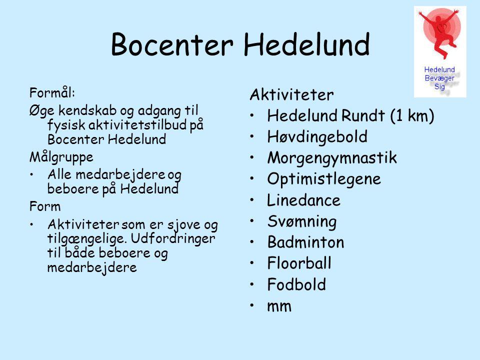 Formål: Øge kendskab og adgang til fysisk aktivitetstilbud på Bocenter Hedelund Målgruppe Alle medarbejdere og beboere på Hedelund Form Aktiviteter som er sjove og tilgængelige.