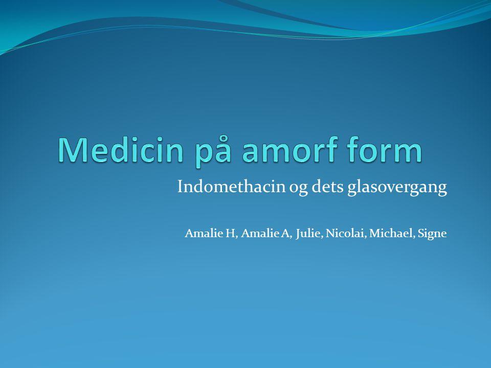 Indomethacin og dets glasovergang Amalie H, Amalie A, Julie, Nicolai, Michael, Signe