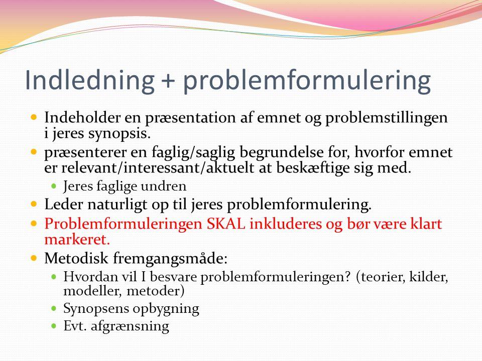 Indledning + problemformulering Indeholder en præsentation af emnet og problemstillingen i jeres synopsis. præsenterer en faglig/saglig begrundelse fo