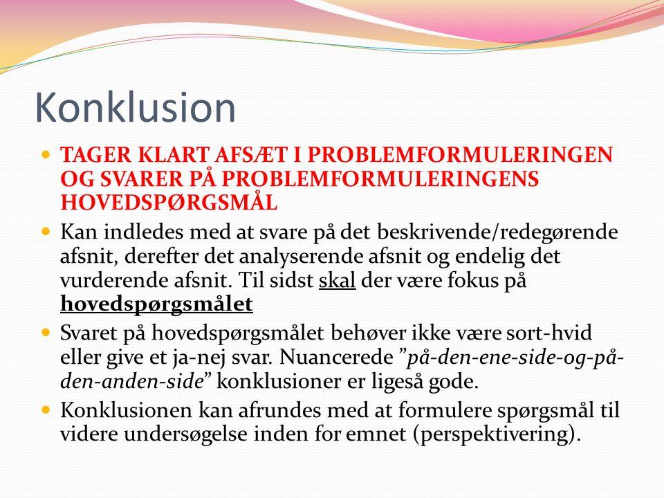 Konklusion TAGER KLART AFSÆT I PROBLEMFORMULERINGEN OG SVARER PÅ PROBLEMFORMULERINGENS HOVEDSPØRGSMÅL Kan indledes med at svare på det beskrivende/red