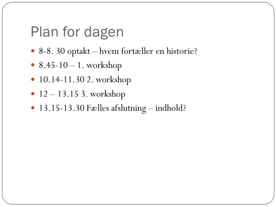 Plan for dagen 8-8. 30 optakt – hvem fortæller en historie.