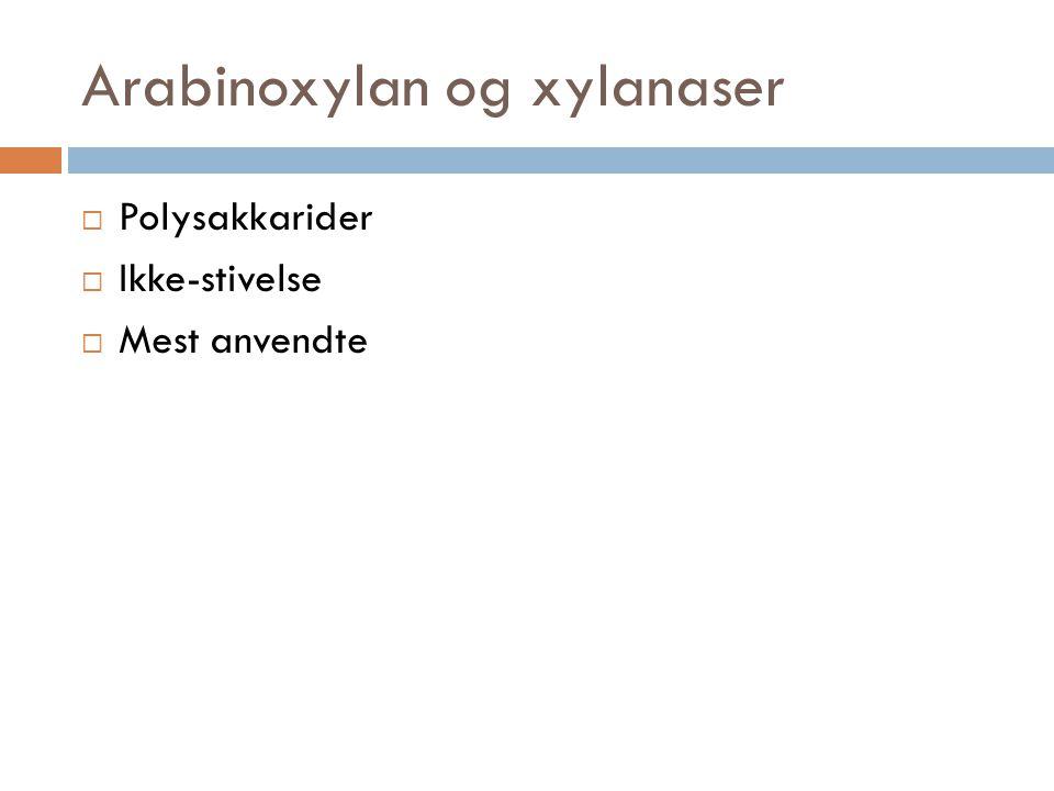 Arabinoxylan og xylanaser  Polysakkarider  Ikke-stivelse  Mest anvendte