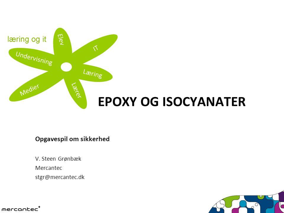 Opgavespil om sikkerhed V. Steen Grønbæk Mercantec stgr@mercantec.dk EPOXY OG ISOCYANATER